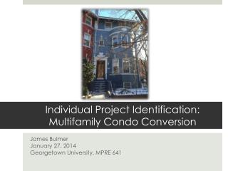 Individual Project Identification: Multifamily Condo Conversion