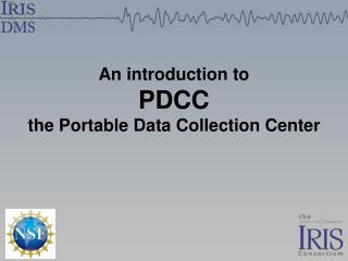 An introduction to PDCC the Portable Data Collection Center