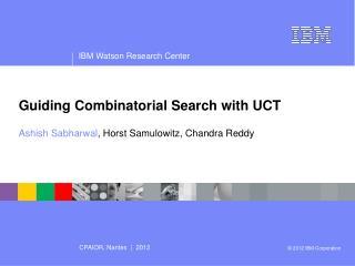 Guiding Combinatorial Search with UCT Ashish Sabharwal , Horst  Samulowitz, Chandra Reddy