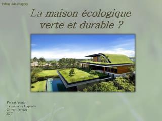La  maison écologique verte et durable?