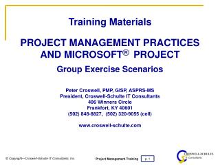 Training Materials PROJECT MANAGEMENT PRACTICES AND MICROSOFT     PROJECT Group Exercise Scenarios Peter Croswell, PMP,