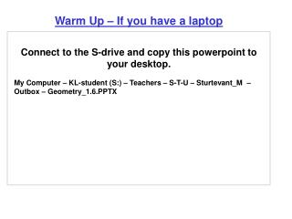 Warm  Up – If you have a laptop Connect to the S-drive and copy this  powerpoint  to your desktop.