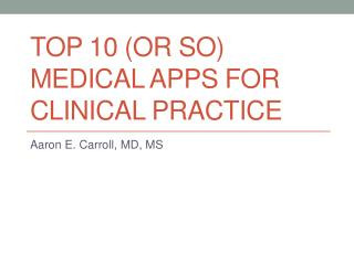 Top  10 (or so)  Medical Apps for Clinical Practice