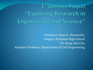 "E 3  Summer Project ""Exploring Research in Engineering and Science"""