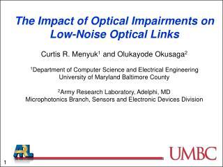 The Impact of Optical Impairments on Low-Noise Optical Links Curtis R.  Menyuk 1  and  Olukayode  Okusaga 2