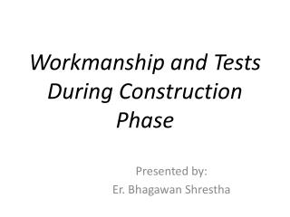 Workmanship and Tests  During Construction Phase