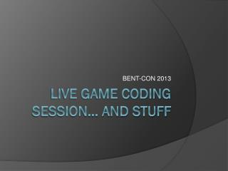 Live Game Coding Session… And stuff