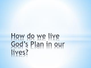 How do we live God's Plan in our lives?