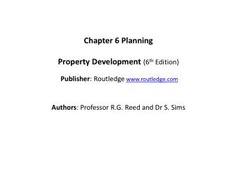 Chapter  6  Planning Property Development ( 6 th  Edition) Publisher :  Routledge www.routledge.com Authors : Professor