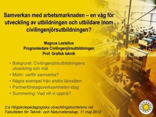 Bakgrund: Civilingenjörsutbildningens  utveckling och mål Motiv: varför samverka? Några exempel från andra lärosäten Pa