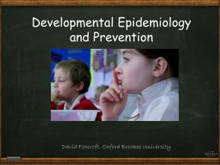 Developmental Epidemiology  and Prevention