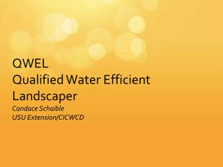 QWEL Qualified Water Efficient Landscaper Candace  Schaible USU Extension/CICWCD