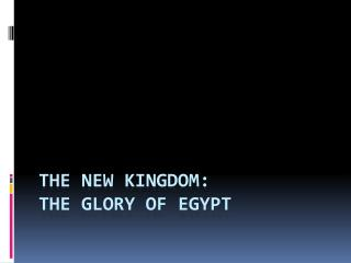 The New Kingdom:  The Glory of Egypt