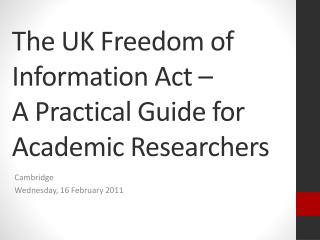 The UK Freedom of Information Act –  A Practical Guide for  Academic Researchers