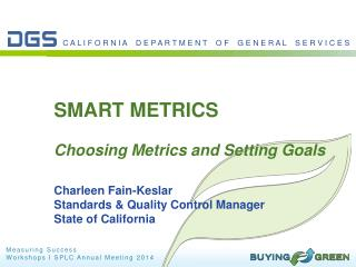 SMART METRICS Choosing Metrics and Setting Goals Charleen  Fain- Keslar Standards & Quality Control Manager State of Ca