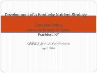 Development of a Kentucky Nutrient Strategy	 Paulette Akers Kentucky Division of Water Frankfort, KY