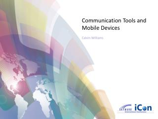 Communication Tools and  Mobile Devices Calvin Williams