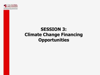 SESSION 3: Climate Change Financing Opportunities