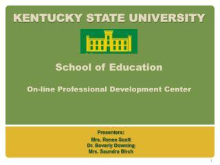 KENTUCKY STATE UNIVERSITY School of Education On-line Professional Development Center
