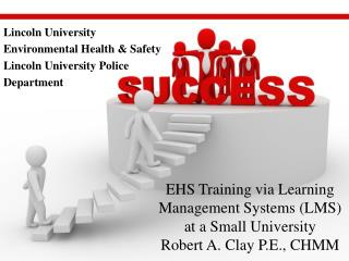 EHS Training via Learning Management Systems (LMS)  at a Small University  Robert A. Clay P.E ., CHMM