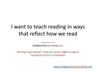 I want to teach reading in ways that reflect  how we read