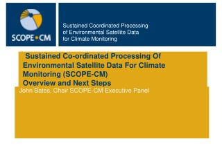 Sustained Co-ordinated Processing Of Environmental Satellite Data For Climate Monitoring (SCOPE-CM) Overview and Next S