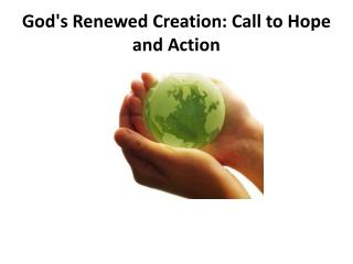 God's Renewed Creation: Call to Hope and  Action