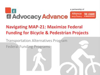 Navigating MAP-21: Maximize Federal Funding for Bicycle & Pedestrian Projects
