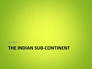 The Indian sub-continent