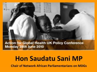 Hon  Saudatu Sani  MP Chair of Network African Parliamentarians on  MDGs