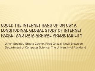 Could  the Internet hang up on Us? A longitudinal global study of Internet packet and data arrival predictability