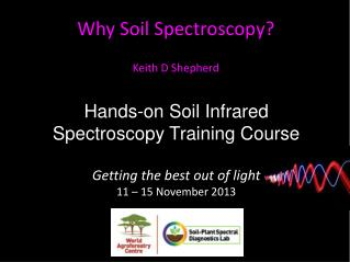 Hands-on Soil Infrared Spectroscopy Training Course Getting the best out of light 11 – 15 November 2013