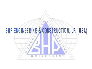 BHP ENGINEERING & CONSTRUCTION,  LP.  (USA)