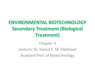 ENVIRONMENTAL BIOTECHNOLOGY Secondary Treatment (Biological Treatment)