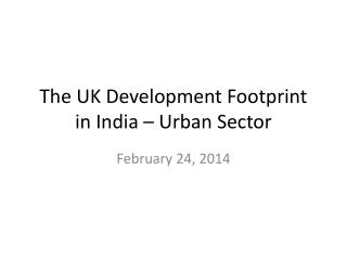 The UK Development Footprint in India � Urban Sector