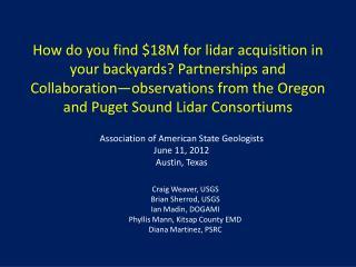 Craig Weaver, USGS Brian Sherrod, USGS Ian  Madin ,  DOGAMI Phyllis Mann, Kitsap County EMD Diana Martinez, PSRC
