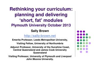 Rethinking your curriculum: planning and delivering 'short, fat' modules Plymouth  University October  2013