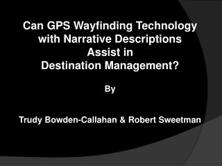 Can GPS Wayfinding Technology  with Narrative Descriptions  Assist in  Destination Management?