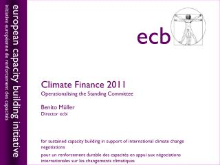 Climate Finance 2011 Operationalising the Standing Committee Benito M ü ller Director ecbi