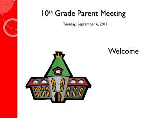 10 th  Grade Parent Meeting Tuesday,  September 6, 2011