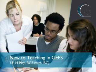 New to Teaching in GEES  13-14 May, RGS (with IBG)