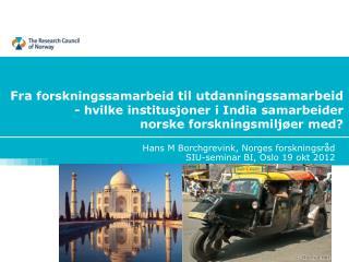 Fra  forskningssamarbeid  til utdanningssamarbeid - hvilke institusjoner i India samarbeider  norske forskningsmiljøer
