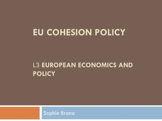 EU  Cohesion policy L3  European economics  and  policy