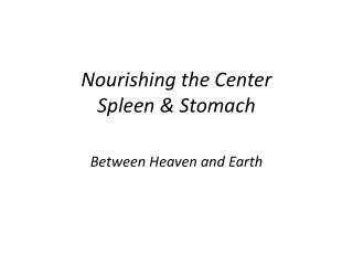 Nourishing the Center Spleen & Stomach