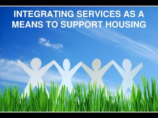 INTEGRATING SERVICES AS A MEANS TO SUPPORT HOUSING
