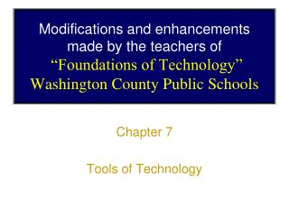 "Modifications and enhancements made by the teachers of ""Foundations of Technology"" Washington County Public Schools"