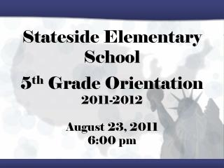 Stateside Elementary School 5 th  Grade Orientation 2011-2012 August 23, 2011 6:00 pm