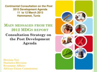 Main messages from the 2012  MDGs report  Consultation Strategy on the Post Development Agenda