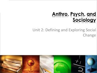 Anthro , Psych, and Sociology
