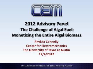 2012 Advisory Panel  The Challenge of Algal Fuel:  Monetizing  the Entire Algal Biomass